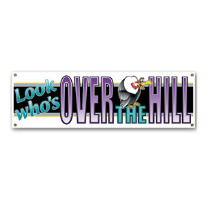 Look Who's Over The Hill Sign Banner - 5ft